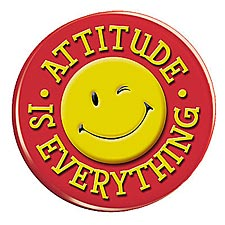 attitude is everything. Lessons in Attitude